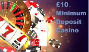 Ten pound low deposit casinos